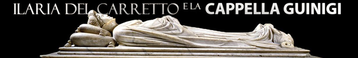 Ilaria del Carretto e la Cappella Guinigi